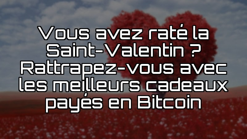 cadeaux bitcoin Saint-Valentin